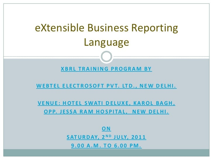 XBRL TRAINING PROGRAM BY<br />WEBTEL ELECTROSOFT PVT. LTD., New Delhi.<br />Venue: Hotel Swati Deluxe, Karol Bagh,<br />Op...