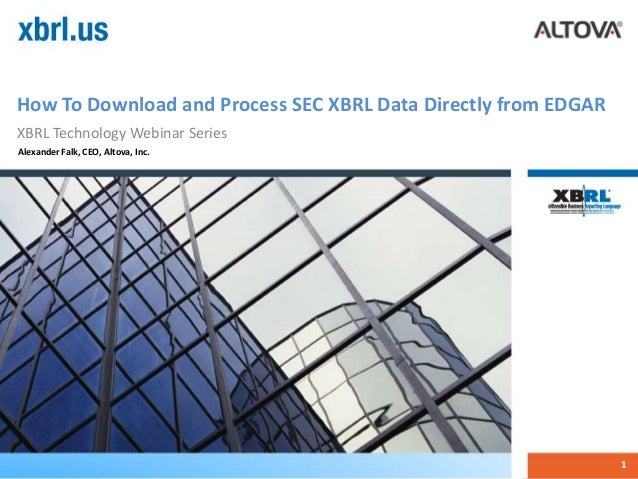 How To Download and Process SEC XBRL Data Directly from EDGAR XBRL Technology Webinar Series 1 Alexander Falk, CEO, Altova...