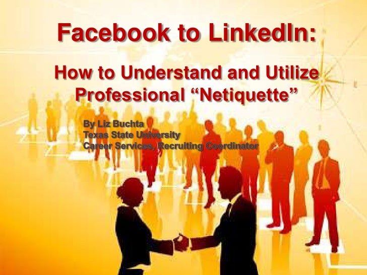 """Facebook to LinkedIn:<br />How to Understand and Utilize Professional """"Netiquette""""<br />By Liz Buchta <br />Texas State Un..."""