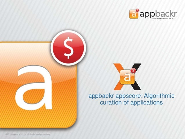 appbackr appscore: Algorithmic curation of applications  ©2013 appbackr inc. confidential and proprietary. ©2013 appbackr ...