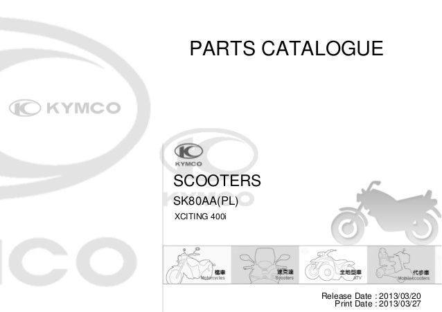 PARTS CATALOGUE  SCOOTERS SK80AA(PL) XCITING 400i  Release Date : 2013/03/20 Print Date : 2013/03/27