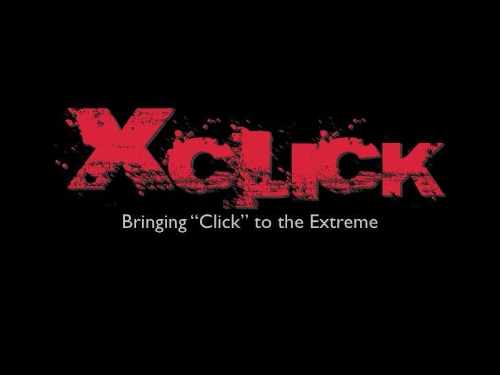 XClick: Code Xtreme Apps 2008 Finals Presentation