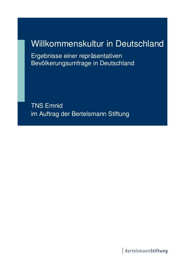 Willkommenskultur in DeutschlandErgebnisse einer repräsentativenBevölkerungsumfrage in DeutschlandTNS Emnidim Auftrag der ...