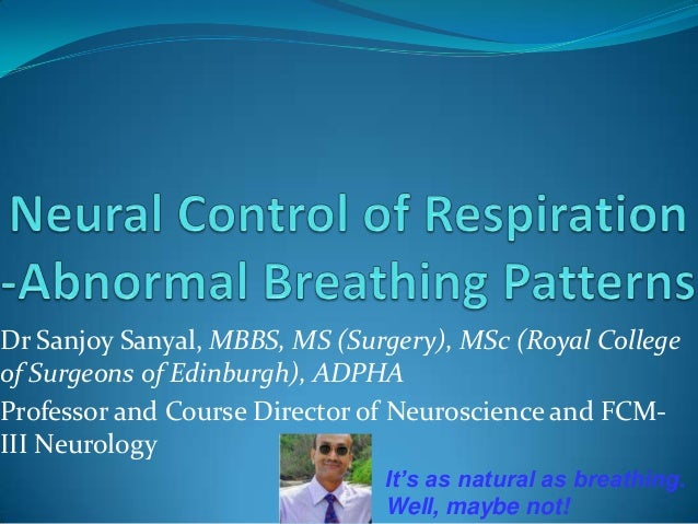 Neural Control of Respiration - Abnormal Breathing Patterns - Sanjoy Sanyal