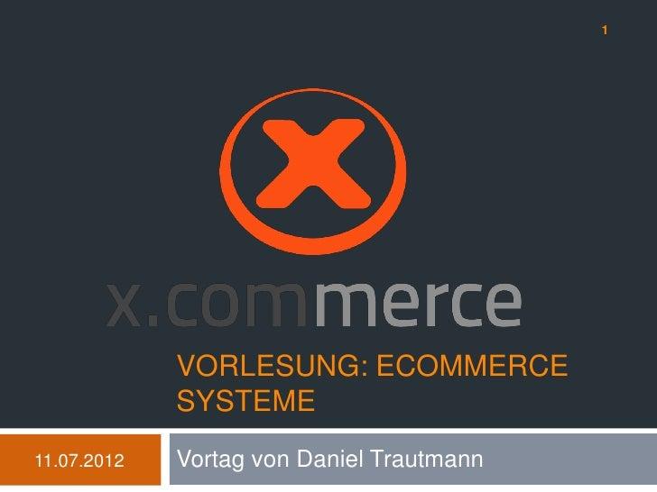 1             VORLESUNG: ECOMMERCE             SYSTEME11.07.2012   Vortag von Daniel Trautmann
