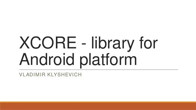 """Xcore (library) for android platform"" by Uladzimir Klyshevich"