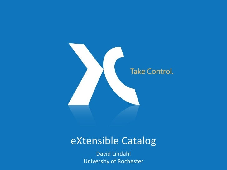 eXtensible Catalog David Lindahl University of Rochester