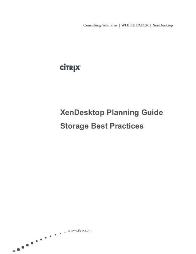 Consulting Solutions | WHITE PAPER | XenDesktop www.citrix.com XenDesktop Planning Guide Storage Best Practices