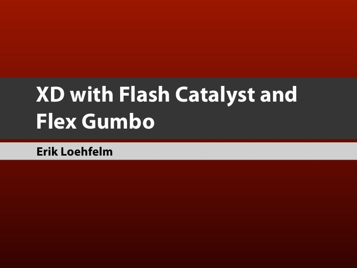 XD with Flash Catalyst and Gumbo