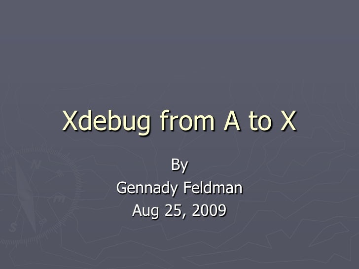 Xdebug from A to X            By     Gennady Feldman       Aug 25, 2009
