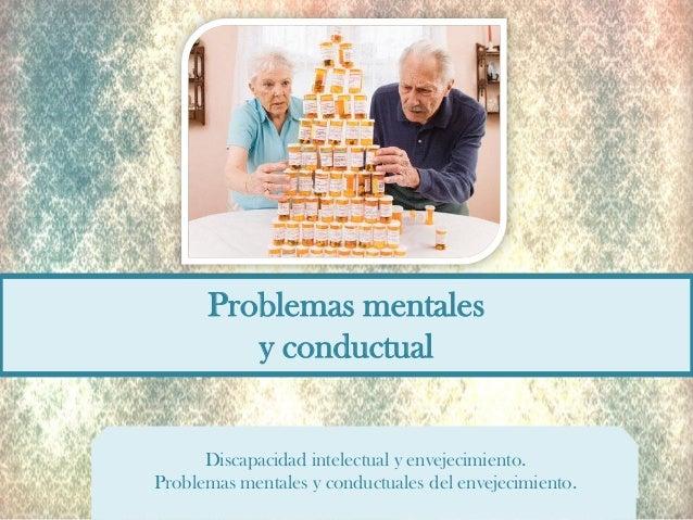 Problemas mentales y conductual  Discapacidad intelectual y envejecimiento. Problemas mentales y conductuales del envejeci...