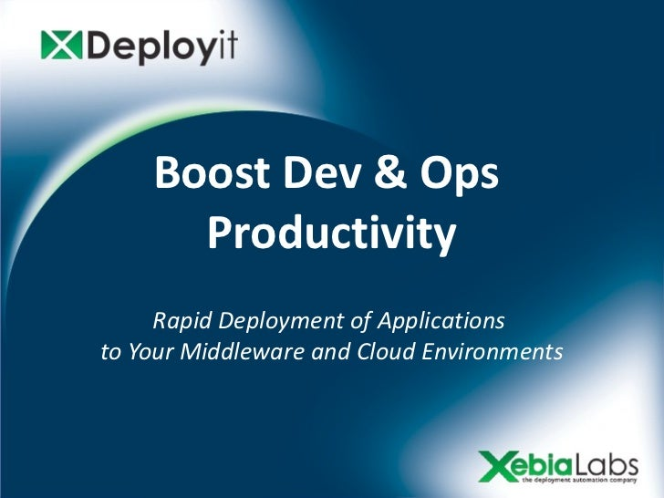 Boost Dev & Ops      Productivity     Rapid Deployment of Applicationsto Your Middleware and Cloud Environments
