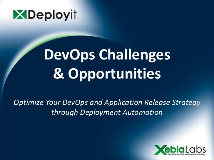DevOps Challenges         & OpportunitiesOptimize Your DevOps and Application Release Strategy           through Deploymen...