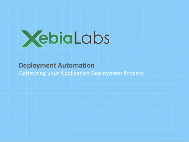 Deployment Automa.on Op#mizing your Applica#on Deployment Process