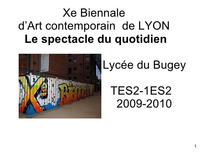 Xe Biennale d'Art contemporain  de LYON  Le spectacle du quotidien     Lycée du Bugey   TES2-1ES2   2009-2010