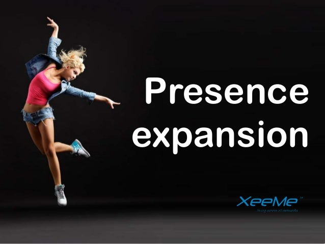 Presence                              expansion___________________________________________________________________________...