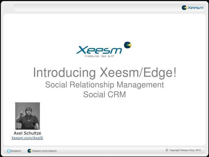 Introducing Xeesm/Edge!Social Relationship ManagementSocial CRM<br />Axel Schultze<br />Xeesm.com/AxelS<br />