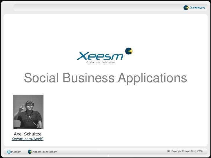 Social Business Applications<br />Axel Schultze<br />Xeesm.com/AxelS<br />