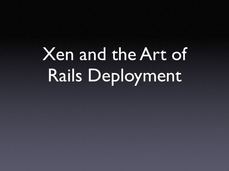 Xen and the Art ofRails Deployment