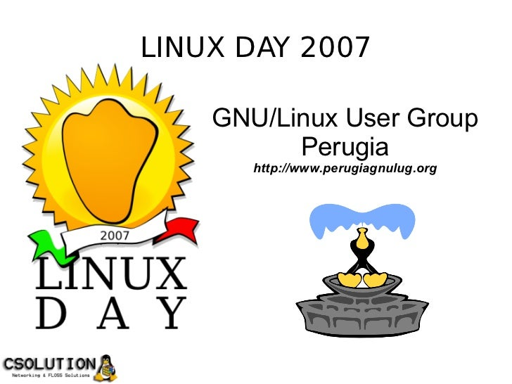 LINUX DAY 2007                   GNU/Linux User Group                         Perugia                      http://www.peru...