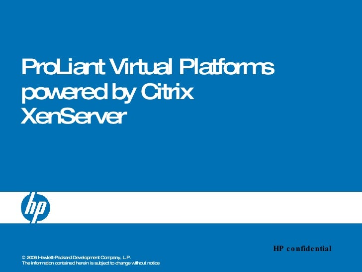 ProLiant Virtual Platforms powered by Citrix XenServer HP confidential
