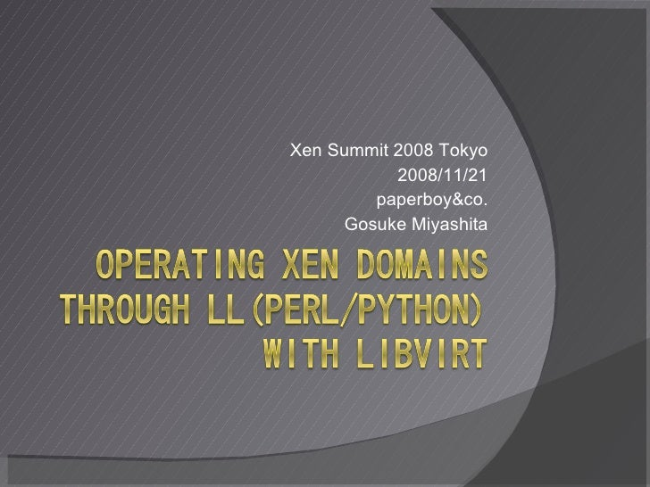 Xen Summit 2008 Tokyo - Operating Xen domains through LL(Perl/Python) with libvirt
