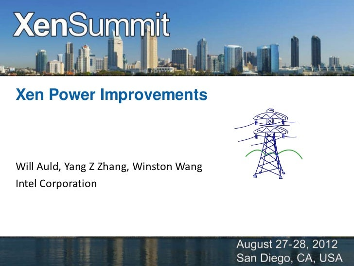 Xen Power ImprovementsWill Auld, Yang Z Zhang, Winston WangIntel Corporation