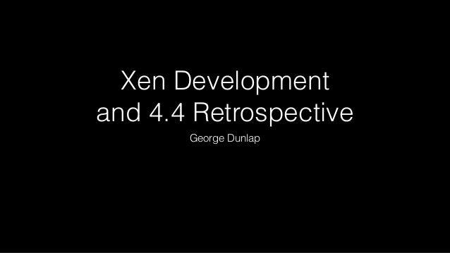 Xen Development  and 4.4 Retrospective  George Dunlap