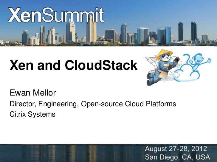 Xen and CloudStackEwan MellorDirector, Engineering, Open-source Cloud PlatformsCitrix Systems