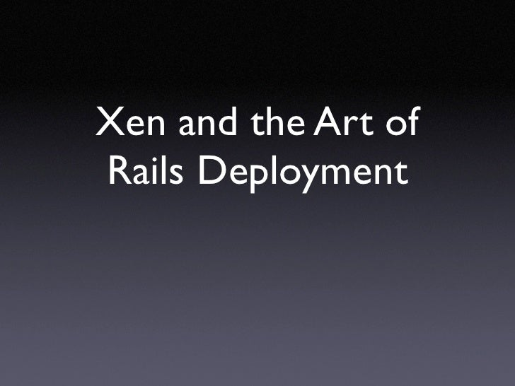 Xen and the Art of Rails Deployment