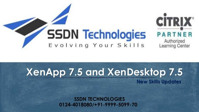 New Skills Updates XenApp 7.5 and XenDesktop 7.5 SSDN TECHNOLOGIES 0124-4018080/+91-9999-5099-70
