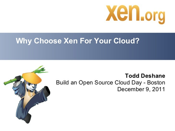 Why Choose Xen For Your Cloud?                                  Todd Deshane         Build an Open Source Cloud Day - Bost...