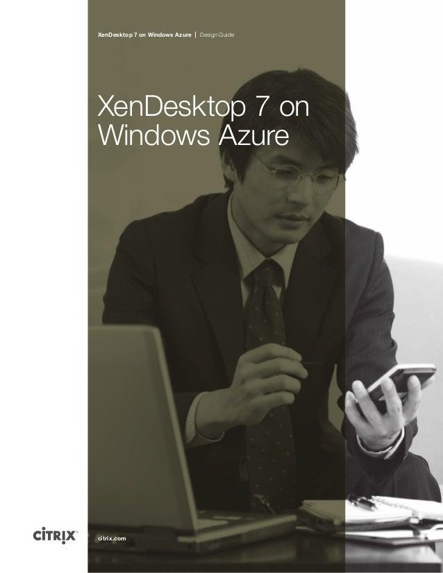 XenDesktop 7 on Windows Azure XenDesktop 7 on Windows Azure Design Guide citrix.com