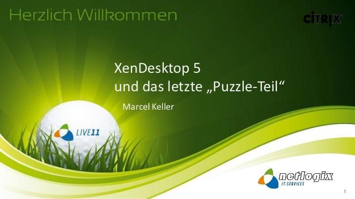 """XenDesktop 5und das letzte """"Puzzle-Teil"""" Marcel Keller"""