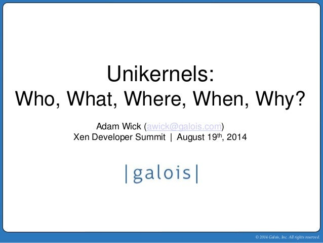 XPDS14: Unikernels: Who, What, Where, When, Why - Adam Wick, Galois