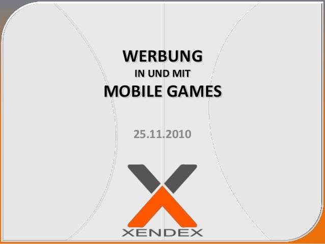 WERBUNG IN UND MIT MOBILE GAMES 25.11.2010
