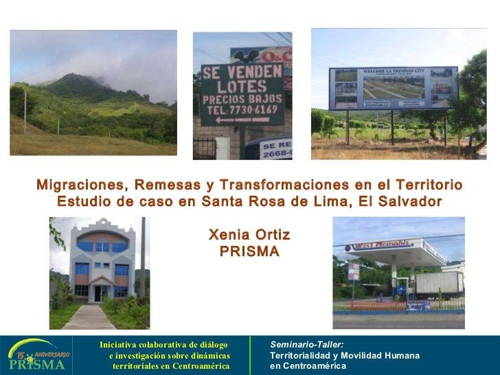 Migraciones, Remesas y Transformaciones en el Territorio Estudio de caso en Santa Rosa de Lima, El Salvador Xenia Ortiz PR...