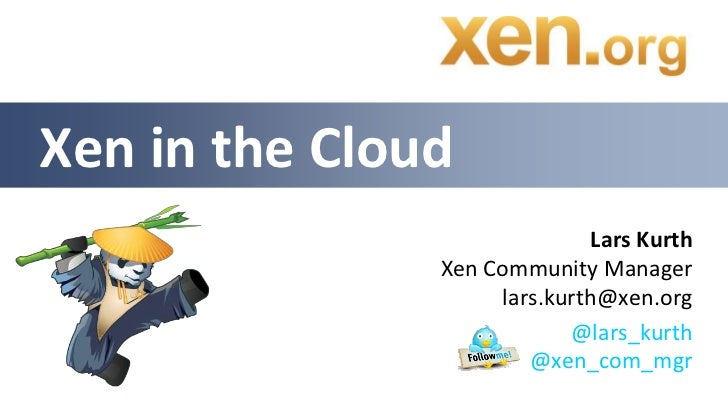 Xen in the Cloud                              Lars Kurth               Xen Community Manager                    lars.kurth...