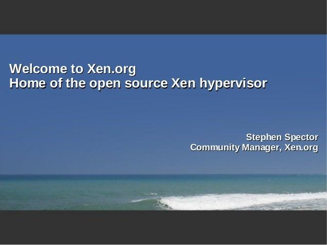 Stephen SpectorStephen Spector Community Manager, Xen.orgCommunity Manager, Xen.org Welcome to Xen.orgWelcome to Xen.org H...
