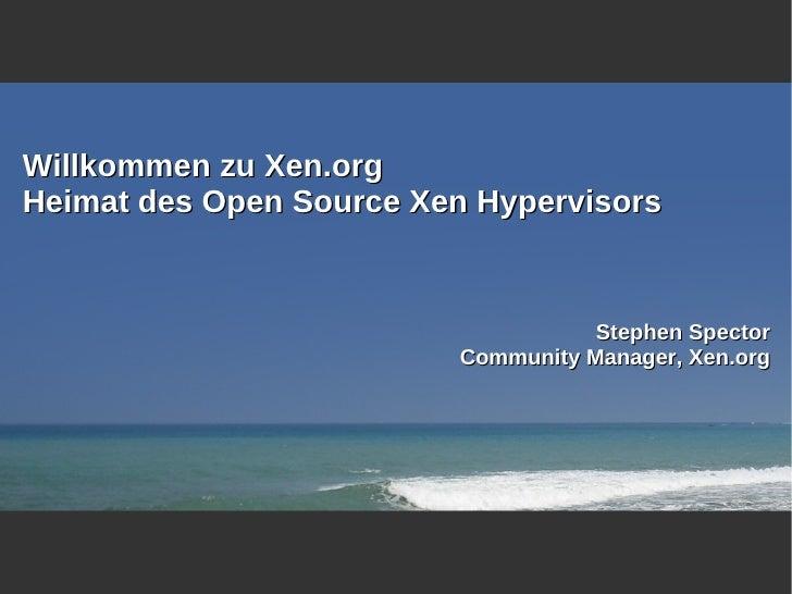 Willkommen zu Xen.org Heimat des Open Source Xen Hypervisors                                       Stephen Spector        ...