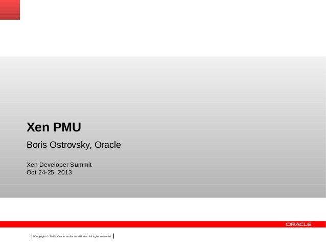 Xen PMU Boris Ostrovsky, Oracle Xen Developer Summit Oct 24-25, 2013  1Copyright © 2013, Oracle and/or its affiliates. All...