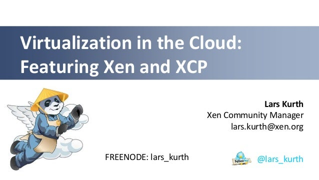 Virtualization in the Cloud:Featuring Xen and XCP                                               Lars Kurth                ...