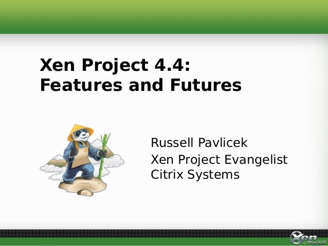Russell Pavlicek Xen Project Evangelist Citrix Systems Xen Project 4.4: Features and Futures