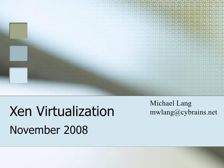 Michael Lang Xen Virtualization   mwlang@cybrains.net  November 2008