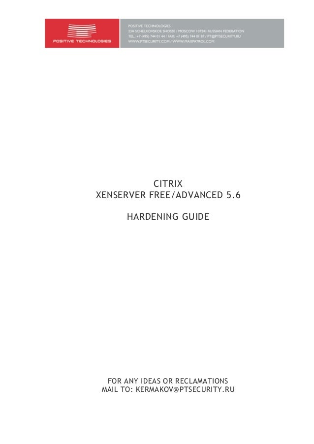 CITRIX XENSERVER FREE/ADVANCED 5.6 HARDENING GUIDE  FOR ANY IDEAS OR RECLAMATIONS MAIL TO: KERMAKOV@PTSECURITY.RU