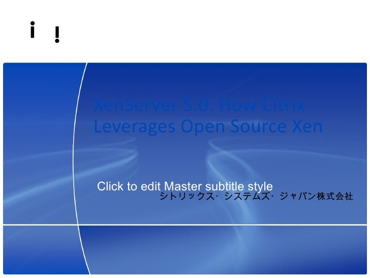 XenServer 5.0: How Citrix Leverages Open Source Xen  Click to edit Master subtitle style                                  ...