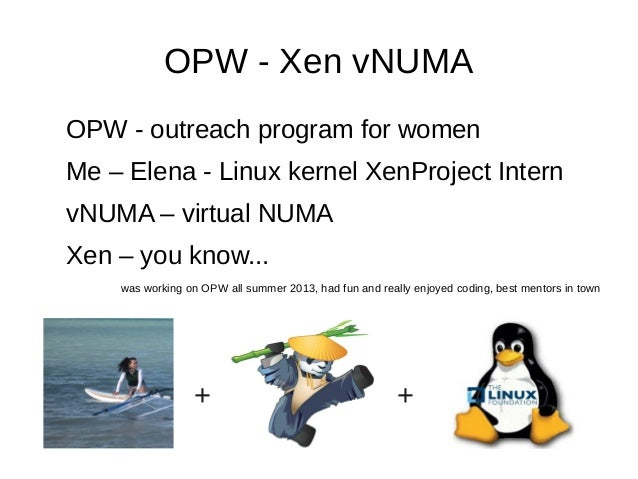 OPW - Xen vNUMA OPW - outreach program for women Me – Elena - Linux kernel XenProject Intern vNUMA – virtual NUMA Xen – yo...
