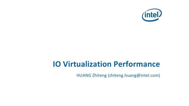 IO Virtualization Performance       HUANG Zhiteng (zhiteng.huang@intel.com)