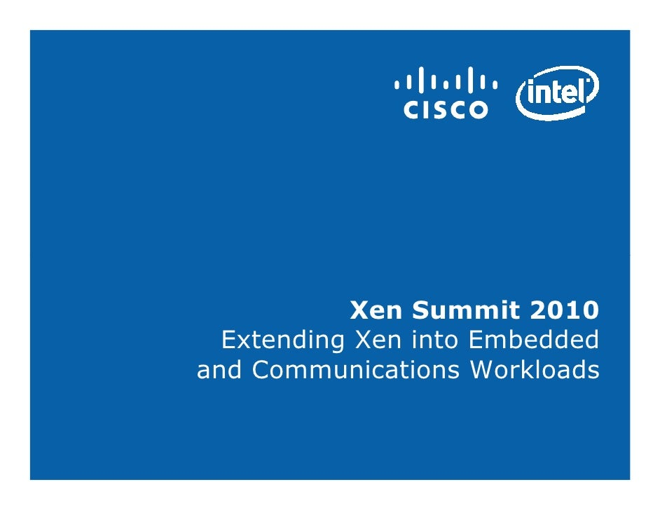 Xen Summit 2010   Extending Xen into Embedded and Communications Workloads