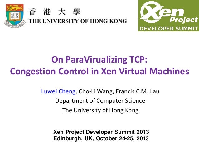 XPDS13: On Paravirualizing TCP - Congestion Control on Xen VMs - Luwei Cheng, Student, University of Hong Kong